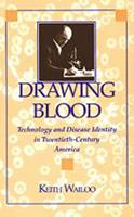 Drawing Blood: Technology and Disease Identity in Twentieth-Century America (The Henry E. Sigerist Series in the History of Medicine) 0801861810 Book Cover