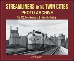 Streamliners to the Twin Cities Photo Archive: The 400, Twin Zephyrs, and Hiawatha Trains 1583880968 Book Cover