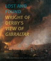 Lost and Found: Wright of Derby's View of Gibraltar 1553392582 Book Cover