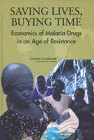 Saving Lives, Buying Time: Economics of Malaria Drugs in an Age of Resistance 0309092183 Book Cover