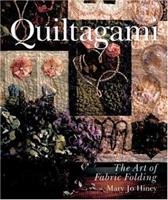 Quiltagami™: The Art of Fabric Folding 1402708599 Book Cover