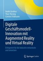 Digitale Geschftsmodell-Innovation Mit Augmented Reality Und Virtual Reality: Erfolgreich Fr Die Industrie Entwickeln Und Umsetzen 3662637456 Book Cover