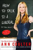 How to Talk to a Liberal (If You Must): The World According to Ann Coulter 1400054192 Book Cover