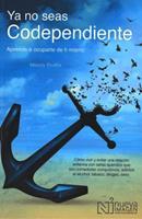 Ya No Seas Codependiente (Codependent No More): Aprende a ocuparte de ti mismo: Como vivir y evitar una relacion enferma con seres queridos que son comedores compulsivos, adictos al alcohol, tabaco, d 6075500502 Book Cover