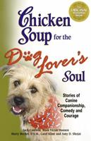 Chicken Soup for the Dog Lover's Soul: Stories of Canine Companionship, Comedy and Courage 0757303315 Book Cover