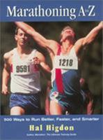 Marathoning A to Z: 500 Ways to Run Better, Faster, and Smarter 1585744530 Book Cover