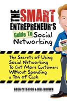 The Smart Entrepreneur's Guide to Social Networking: The Secrets of Using Social Networking to Get More Customers Without Spending a Ton of Cash 1451500173 Book Cover