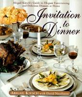 Invitation to Dinner: Abigail Kirsch's Guide to Elegant Entertaining and Delicious Dinners at home 0385488173 Book Cover