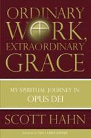 Ordinary Work, Extraordinary Grace: My Spiritual Journey in Opus Dei 0385519249 Book Cover