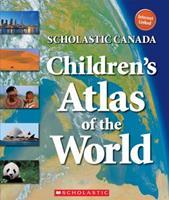 Scholastic Canada Children's Atlas of the World 1443146684 Book Cover