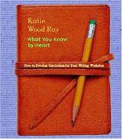 What You Know by Heart: How to Develop Curriculum for Your Writing Workshop 0325003645 Book Cover