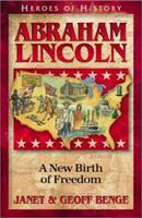 Abraham Lincoln: A New Birth of Freedom (Benge, Janet, Heroes of History.) 1883002796 Book Cover