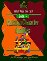 Christian Character Qualities: Creating Lasting Impressions for the Next Generation (A Heritage Builders Book : Family Night Tool Chest, Book 3)