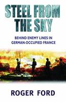 Steel From the Sky: Behind Enemy Lines in German-Occupied France (Cassell Military Paperbacks) 0304367079 Book Cover