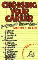 Choosing Your Career: The Christian's Decision Manual 087552205X Book Cover