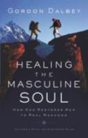 Healing the Masculine Soul: God's Restoration of Men to Real Manhood 0849944384 Book Cover