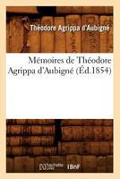 Ma(c)Moires de Tha(c)Odore Agrippa D'Aubigna(c) (A0/00d.1854) 2012587321 Book Cover