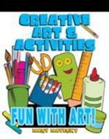 Creative Art & Activities: Fun with Art! 1401880967 Book Cover