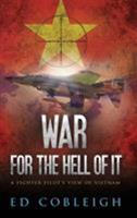 War for the Hell of It: A Fighter Pilot's View of Vietnam 1629670723 Book Cover