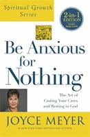 Be Anxious for Nothing: The Art of Casting Your Cares and Resting in God 0446532126 Book Cover