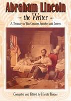 Abraham Lincoln the Writer: A Treasury of His Greatest Speeches and Letters 1563977729 Book Cover