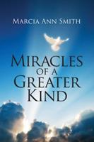 Miracles of a Greater Kind 1478706678 Book Cover