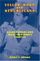 Yellow Dogs And Republicans: Allan Shivers And Texas Two-party Politics 1585444073 Book Cover