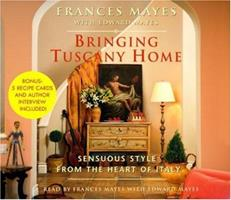 Bringing Tuscany Home: Sensuous Style From the Heart of Italy 0739315676 Book Cover