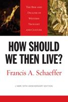 How Should We Then Live? The Rise and Decline of Western Thought and Culture