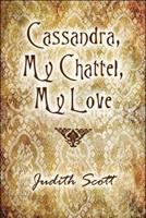 Cassandra, My Chattel, My Love 1606721542 Book Cover
