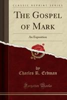 The Gospel of Mark: An Exposition (Classic Reprint) 0801034108 Book Cover