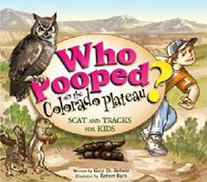Who Pooped on the Colorado Plateau?: Scat and Tracks for Kids 1560374306 Book Cover