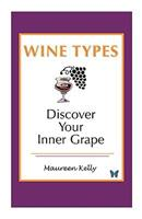 Wine Types - Discover Your Inner Grape 1424318149 Book Cover