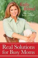 Real Solutions for Busy Moms: Your Guide to Success and Sanity 1416563180 Book Cover