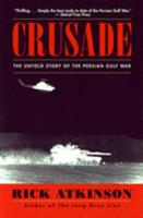 Crusade: The Untold Story of the Persian Gulf War 0395602904 Book Cover