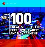 John Adair's 100 Greatest Leadership Ideas 1841121401 Book Cover