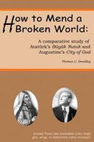 How to Mend a Broken World: A Comparative Study Of Atatrk's Byk Nutuk And Augustine's City Of God 1461025540 Book Cover