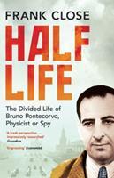 Half Life: The Divided Life of Bruno Pontecorvo, Physicist or Spy 0465069983 Book Cover