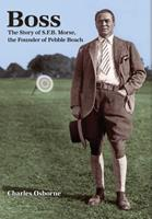 Boss: The story of S.F.B Morse, the founder of Pebble Beach 0692064710 Book Cover