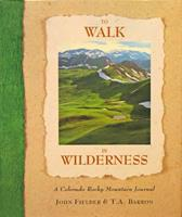 To Walk in Wilderness: A Rocky Mountain Journal 1565790383 Book Cover