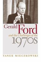 Gerald Ford And The Challenges Of The 1970s 0813123496 Book Cover