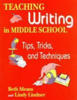 Teaching Writing in Middle School: Tips, Tricks, and Techniques 1563085623 Book Cover