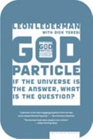 The God Particle: If the Universe Is the Answer, What Is the Question? 0395558492 Book Cover