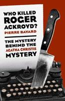Who Killed Roger Ackroyd?: The Mystery Behind the Agatha Christie Mystery 156584579X Book Cover