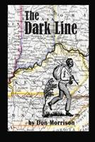 The Dark Line: Three Heroic Women of the Antebellum Border Country 150095828X Book Cover