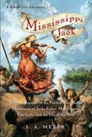 Mississippi Jack: Being an Account of the Further Waterborne Adventures of Jacky Faber, Midshipman, Fine Lady, and Lily of the West 0152060030 Book Cover