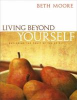 Living Beyond Yourself: Exploring the Fruit Of The Spirit 0767392752 Book Cover