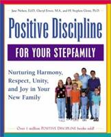Positive Discipline for Your Stepfamily: Nurturing Harmony, Respect, and Joy in Your New Family (Positive Discipline) 0761520120 Book Cover