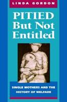 Pitied but Not Entitled: Single Mothers and the History of Welfare 0029124859 Book Cover
