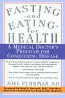Fasting and Eating for Health: A Medical Doctor's Program for Conquering Disease
